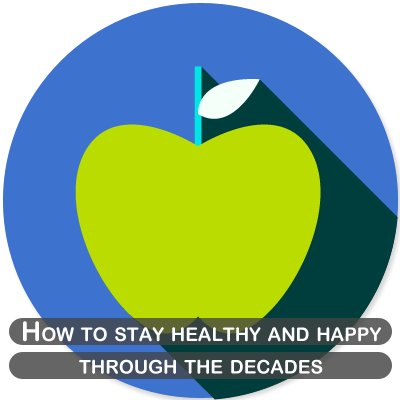 How to stay healthy and happy through the decades